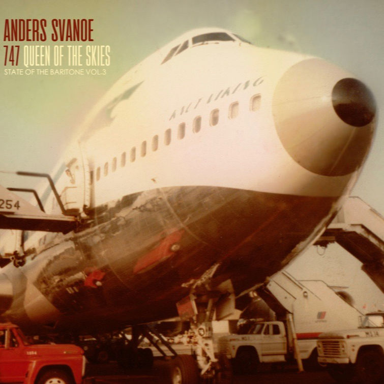 Anders Svanoe - 747: Queen of the Skies - State of the Baritone Vol. 3